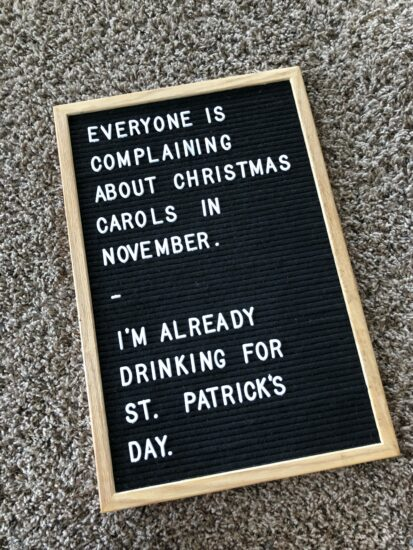 Everyone is complaining about Christmas carols in November. I'm already drinking for St. Patrick's Day.