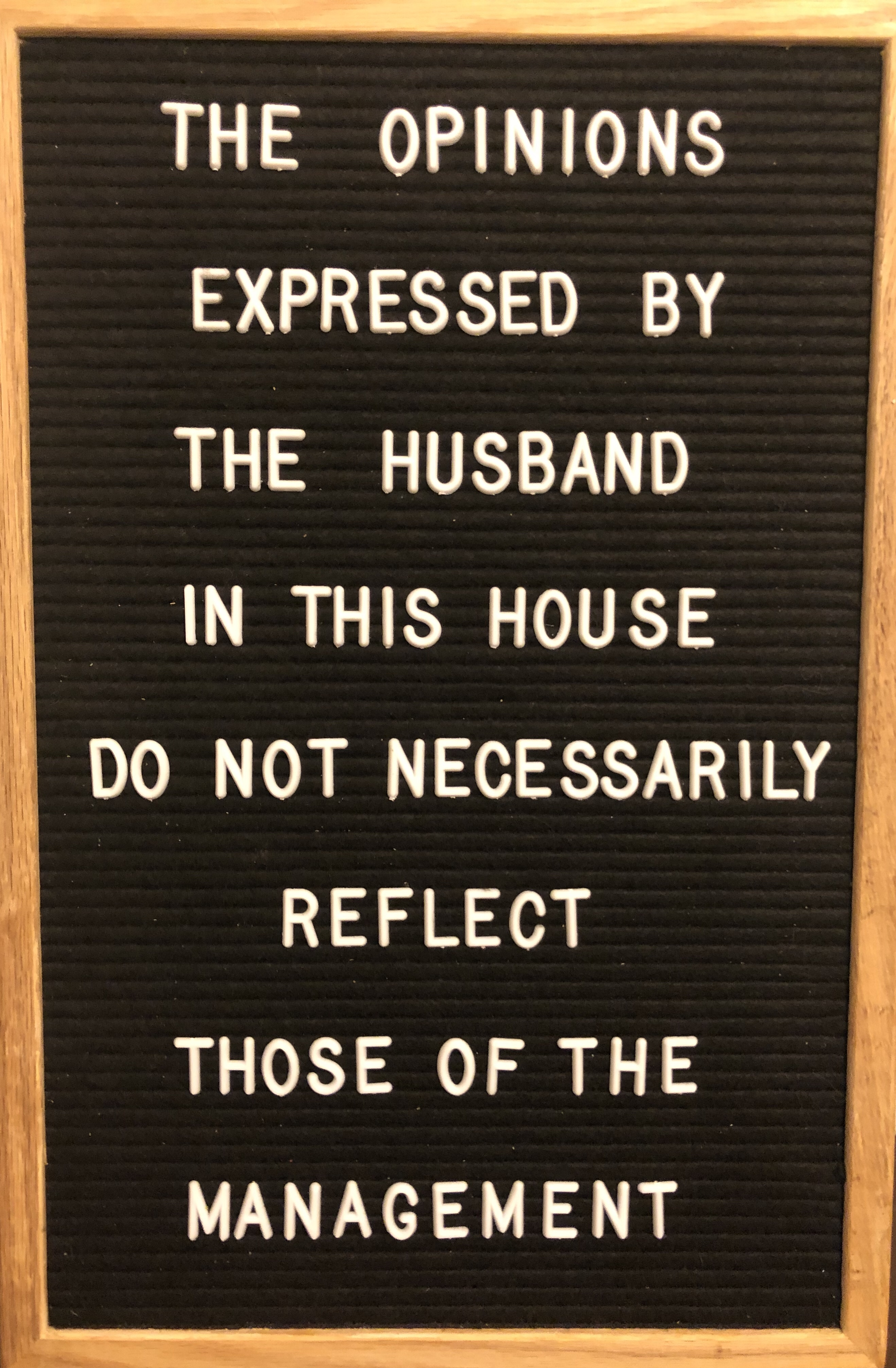 The opinions expressed by the husband in this house do not necessarily reflect those of the management