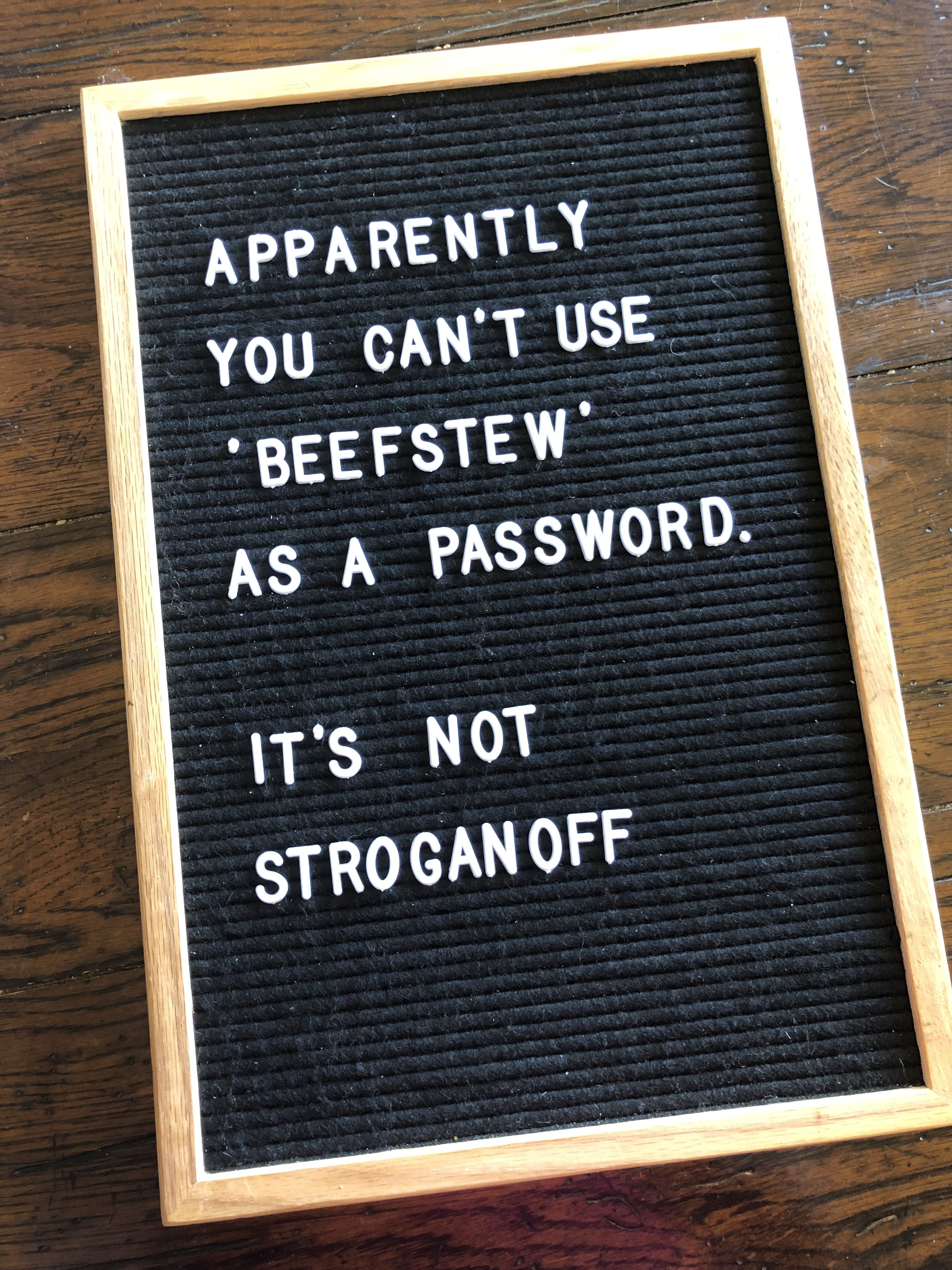 Apparently you can't use beefstew as a password. It's not stroganoff.