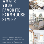 What's Your Favorite Farmhouse Design Style?